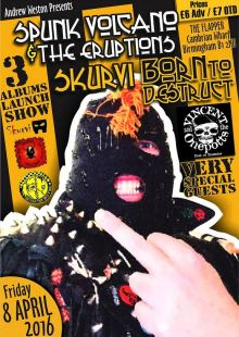Spunk Volcano & the Eruptions / Skurvi / Born to Destruct / Vincent and the Onepotts